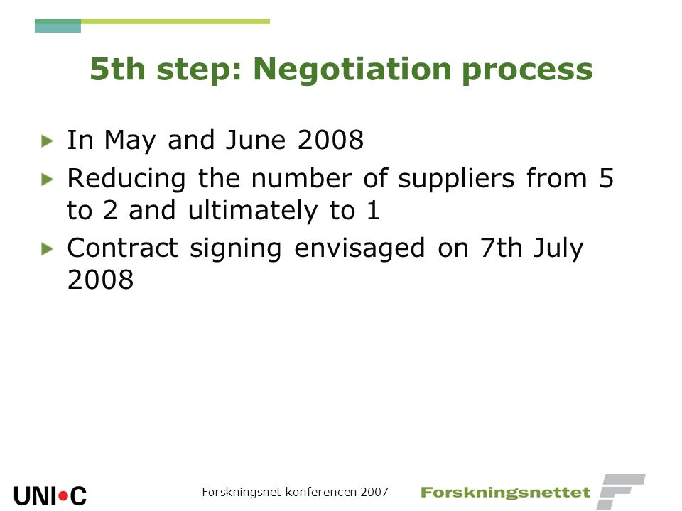 Forskningsnet konferencen 2007 5th step: Negotiation process In May and June 2008 Reducing the number of suppliers from 5 to 2 and ultimately to 1 Con