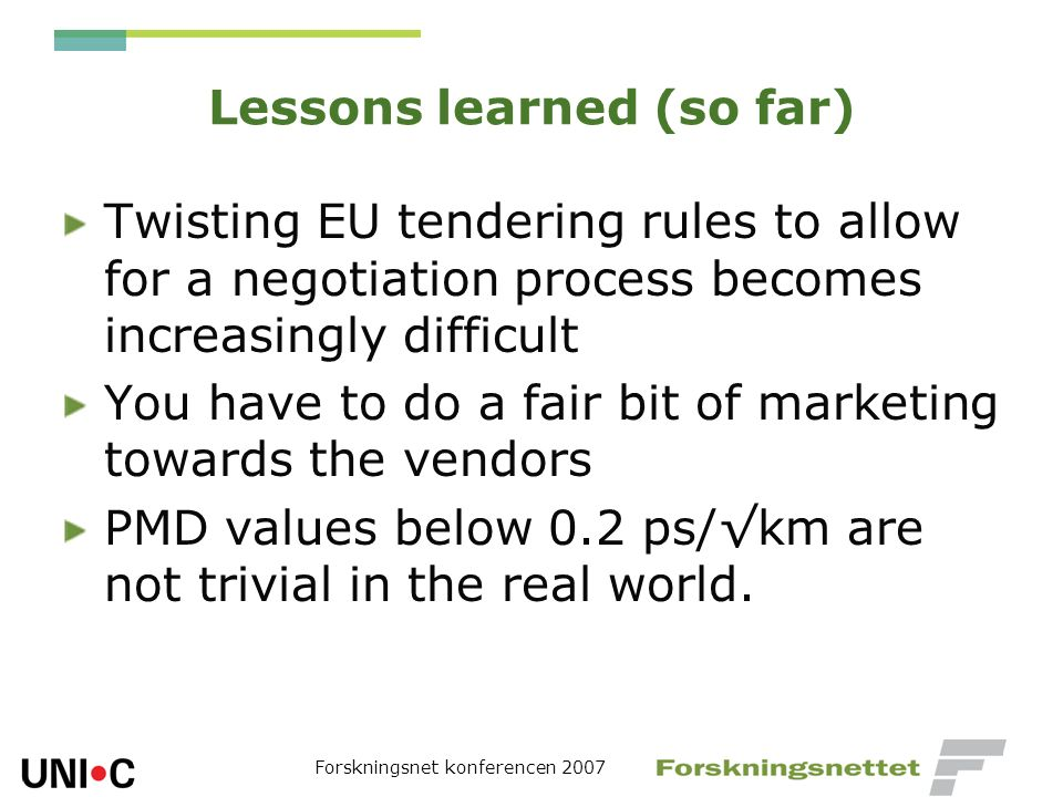 Forskningsnet konferencen 2007 Lessons learned (so far) Twisting EU tendering rules to allow for a negotiation process becomes increasingly difficult