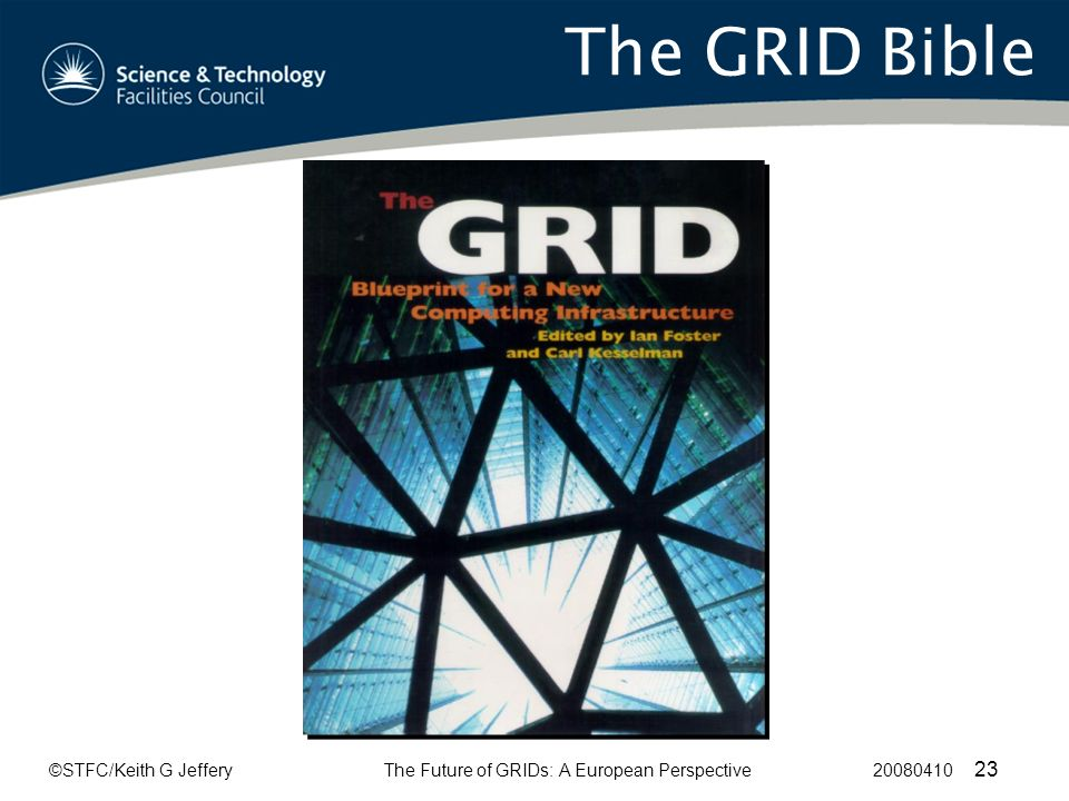 ©STFC/Keith G JefferyThe Future of GRIDs: A European Perspective 20080410 23 The GRID Bible