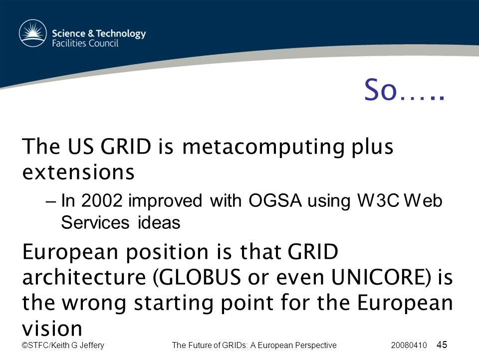 ©STFC/Keith G JefferyThe Future of GRIDs: A European Perspective 20080410 45 So…..