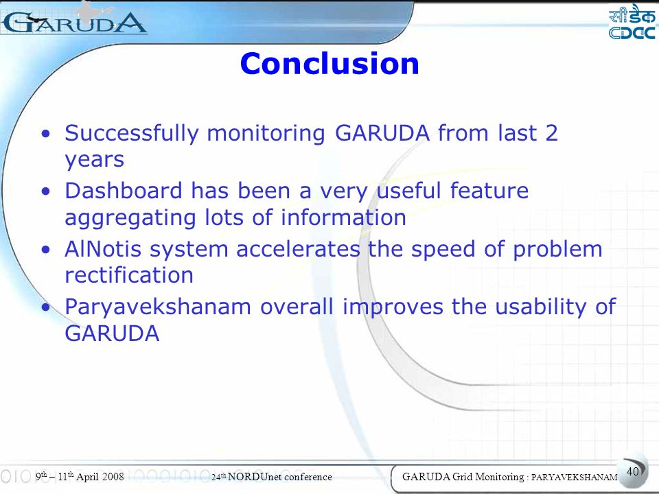 40 9 th – 11 th April 2008 24 th NORDUnet conferenceGARUDA Grid Monitoring : PARYAVEKSHANAM Conclusion Successfully monitoring GARUDA from last 2 year