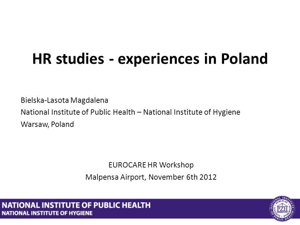 HR studies - experiences in Poland Bielska-Lasota Magdalena National Institute of Public Health – National Institute of Hygiene Warsaw, Poland EUROCAR