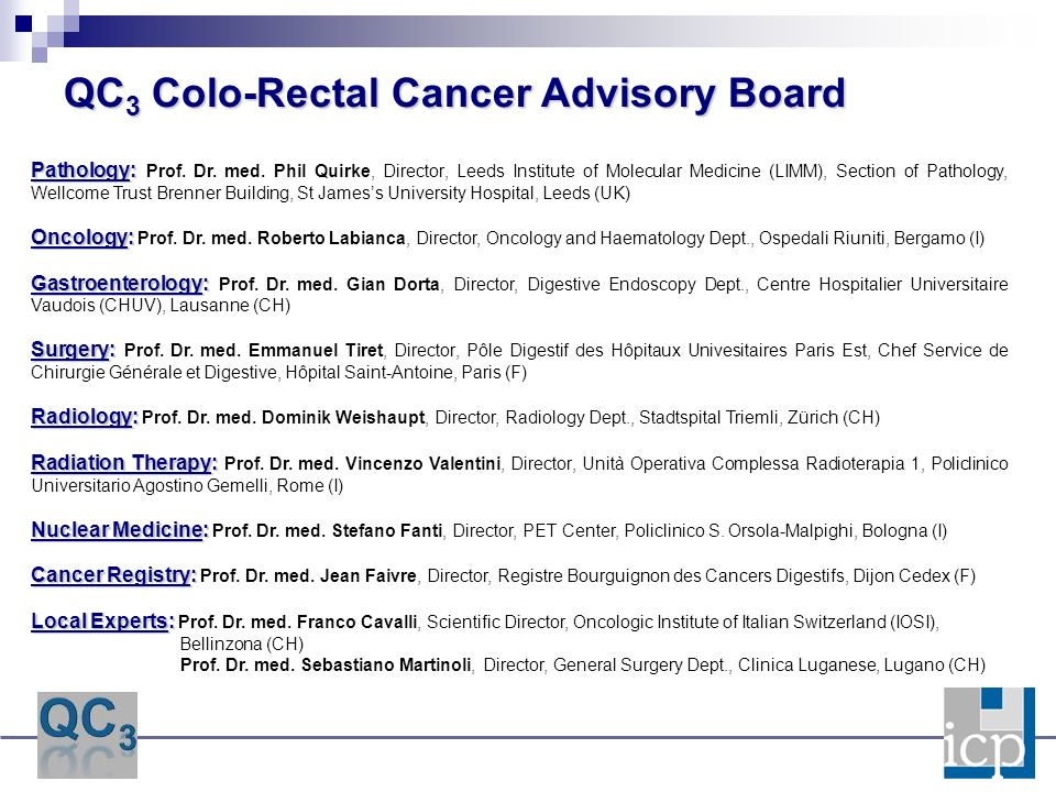 QC 3 Colo-Rectal Cancer Advisory Board Pathology: Pathology: Prof. Dr. med. Phil Quirke, Director, Leeds Institute of Molecular Medicine (LIMM), Secti