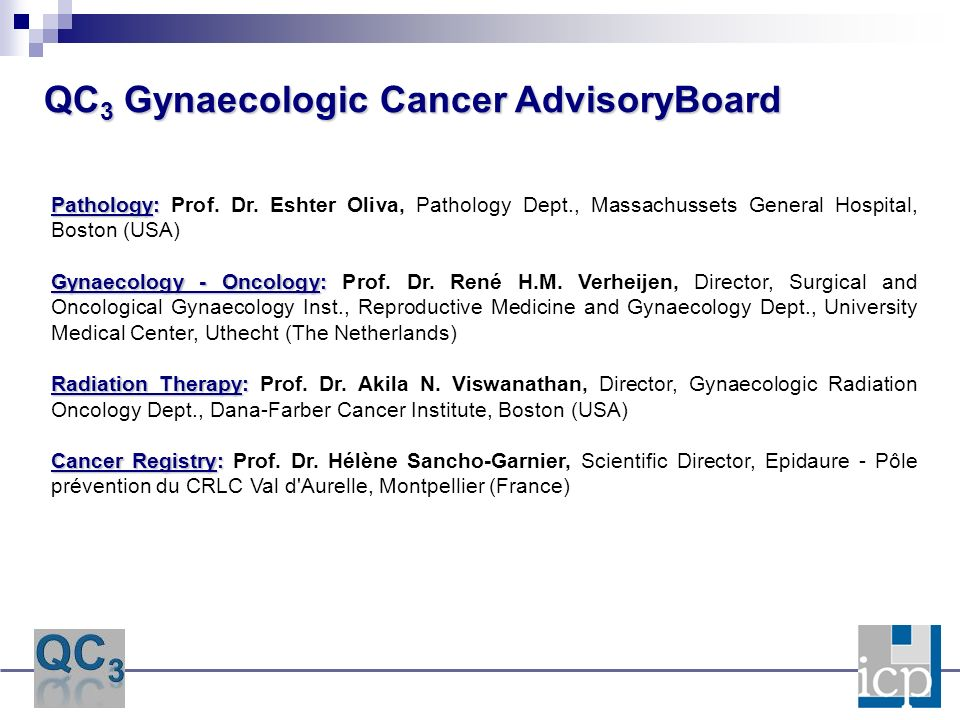 QC 3 Gynaecologic Cancer AdvisoryBoard Pathology: Pathology: Prof. Dr. Eshter Oliva, Pathology Dept., Massachussets General Hospital, Boston (USA) Gyn