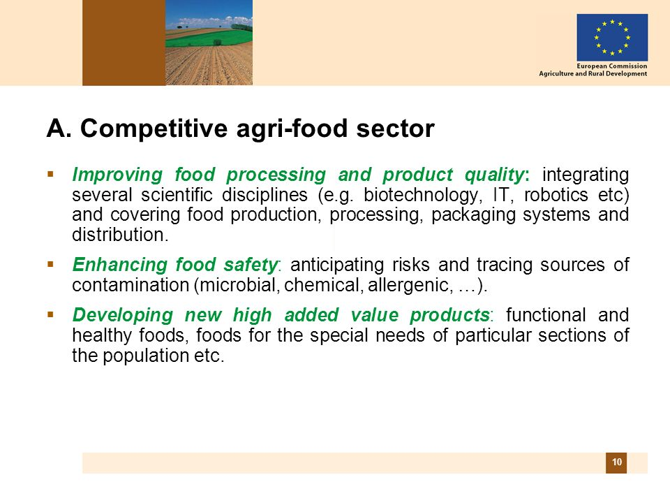 10 A. Competitive agri-food sector Improving food processing and product quality: integrating several scientific disciplines (e.g. biotechnology, IT,