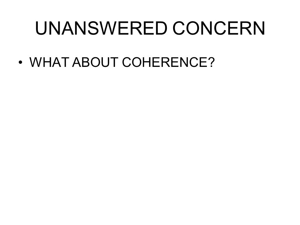 UNANSWERED CONCERN WHAT ABOUT COHERENCE?