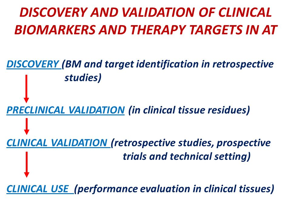 DISCOVERY AND VALIDATION OF CLINICAL BIOMARKERS AND THERAPY TARGETS IN AT DISCOVERY (BM and target identification in retrospective studies) PRECLINICAL VALIDATION (in clinical tissue residues) CLINICAL VALIDATION (retrospective studies, prospective trials and technical setting) CLINICAL USE (performance evaluation in clinical tissues)