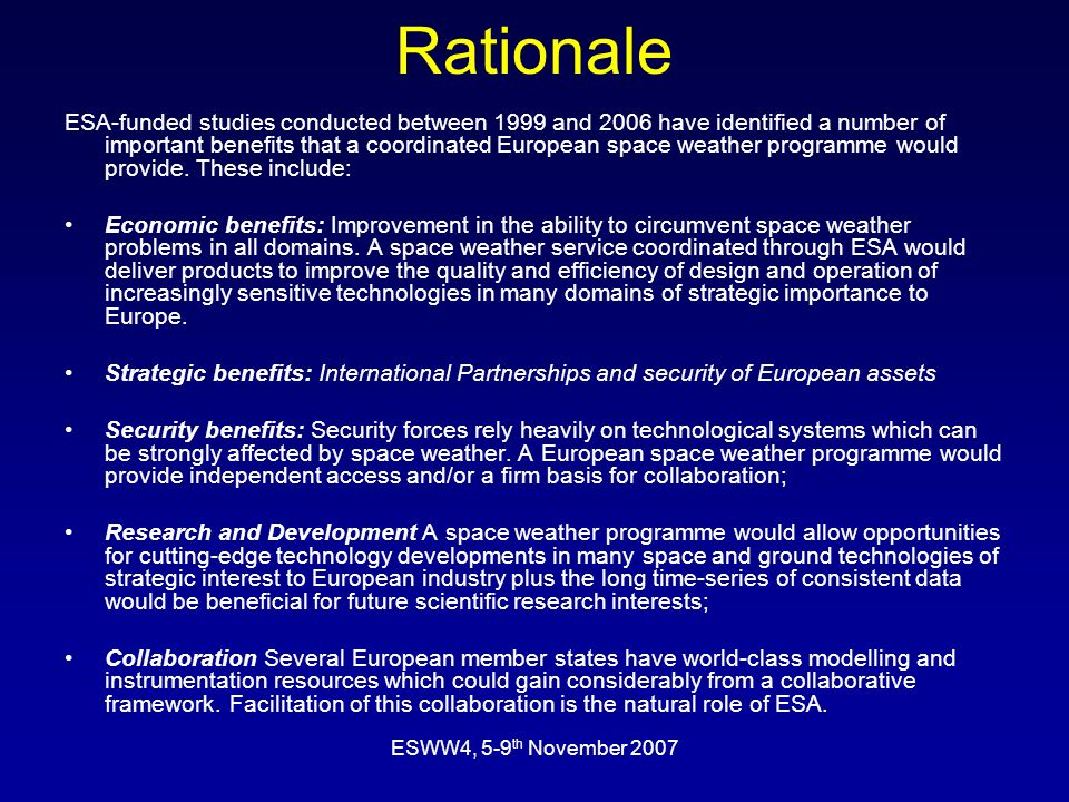 ESWW4, 5-9 th November 2007 Rationale ESA-funded studies conducted between 1999 and 2006 have identified a number of important benefits that a coordin