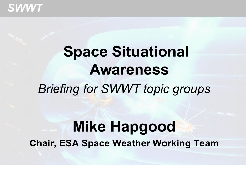SWWT BACKGROUND Space Situation Awareness is a concept that reflects our increasing dependence on space systems – telecom, navigation, surveillance, etc.