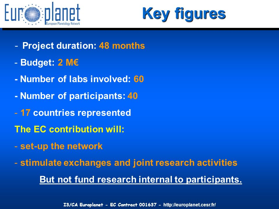 I3/CA Europlanet - EC Contract 001637 - http://europlanet.cesr.fr/ - Project duration: 48 months - Budget: 2 M - Number of labs involved: 60 - Number