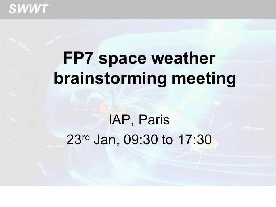 SWWT FP7 space weather brainstorming meeting IAP, Paris 23 rd Jan, 09:30 to 17:30