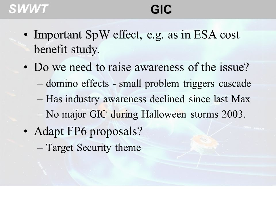 SWWT GIC Important SpW effect, e.g. as in ESA cost benefit study.