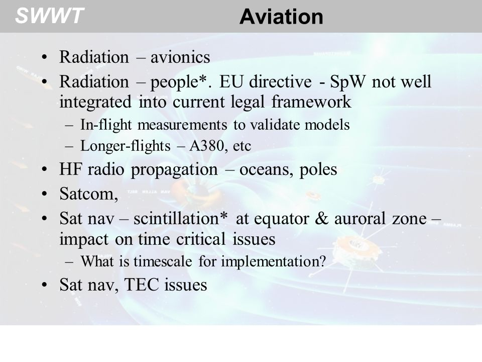 SWWT Aviation Radiation – avionics Radiation – people*. EU directive - SpW not well integrated into current legal framework –In-flight measurements to