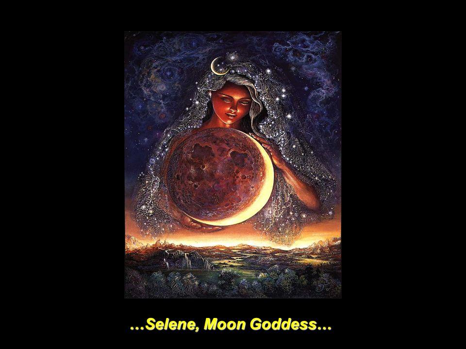 …Selene, Moon Goddess…