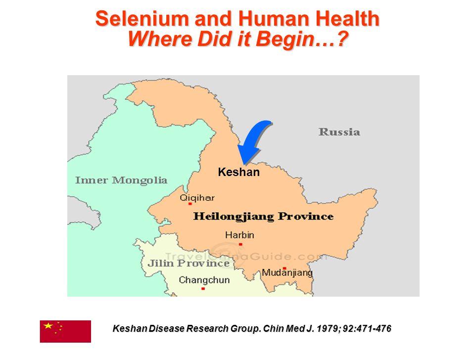 Selenium and Human Health Where Did it Begin…? Keshan Keshan Disease Research Group. Chin Med J. 1979; 92:471-476