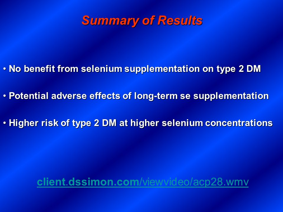 Summary of Results No benefit from selenium supplementation on type 2 DM No benefit from selenium supplementation on type 2 DM Potential adverse effec
