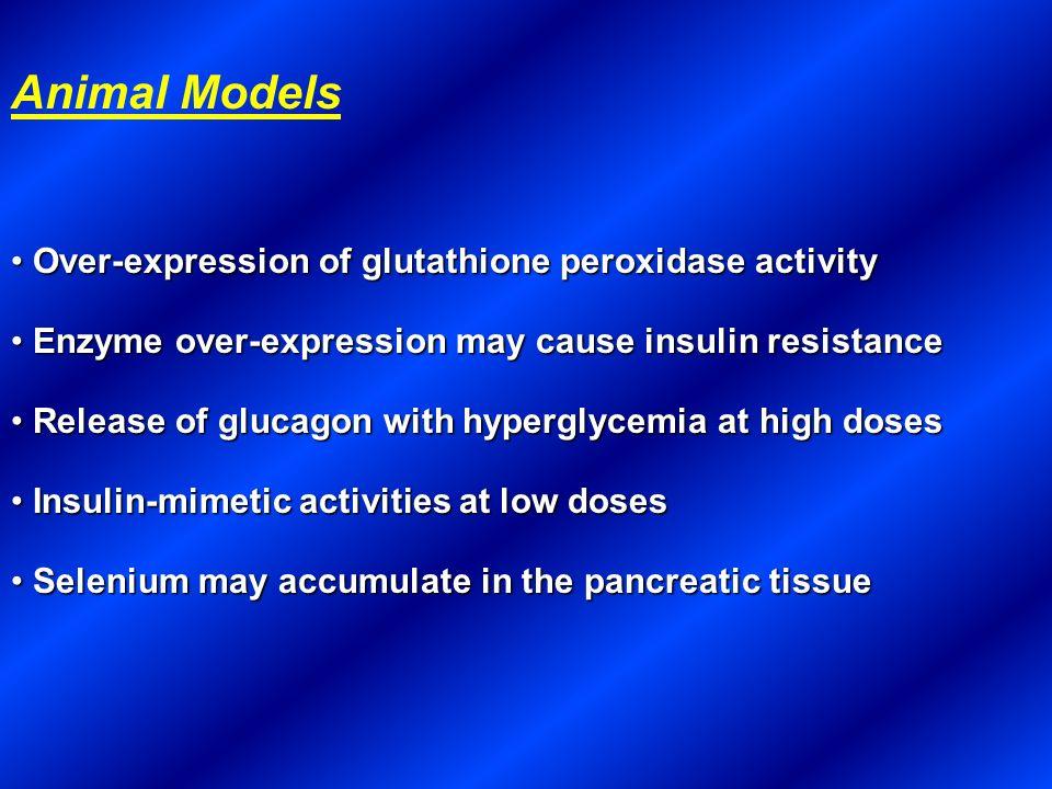 Animal Models Over-expression of glutathione peroxidase activity Over-expression of glutathione peroxidase activity Enzyme over-expression may cause i
