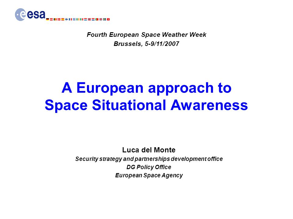 A European approach to Space Situational Awareness Luca del Monte Security strategy and partnerships development office DG Policy Office European Spac