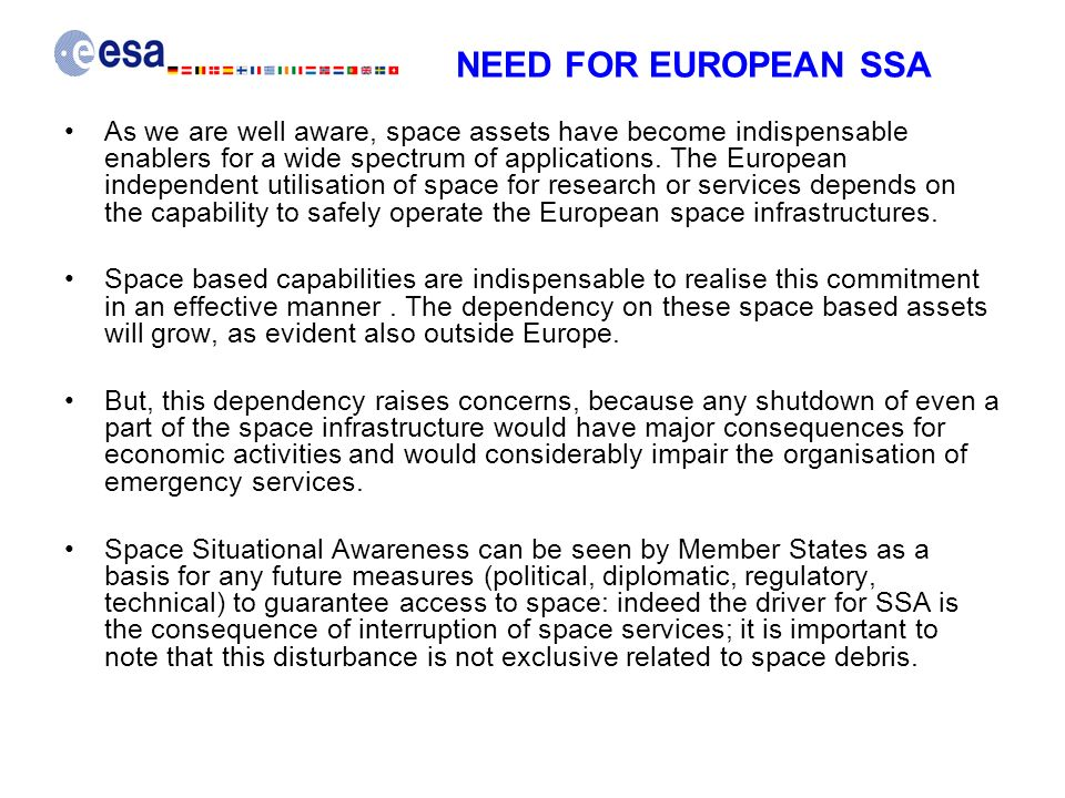NEED FOR EUROPEAN SSA As we are well aware, space assets have become indispensable enablers for a wide spectrum of applications. The European independ