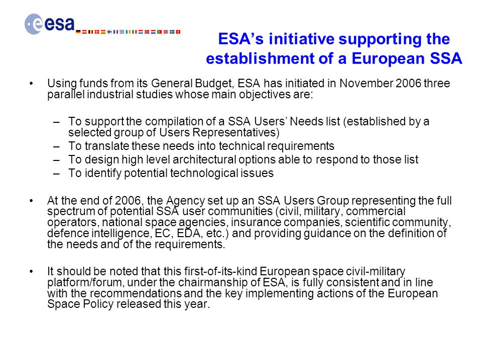 ESAs initiative supporting the establishment of a European SSA Using funds from its General Budget, ESA has initiated in November 2006 three parallel
