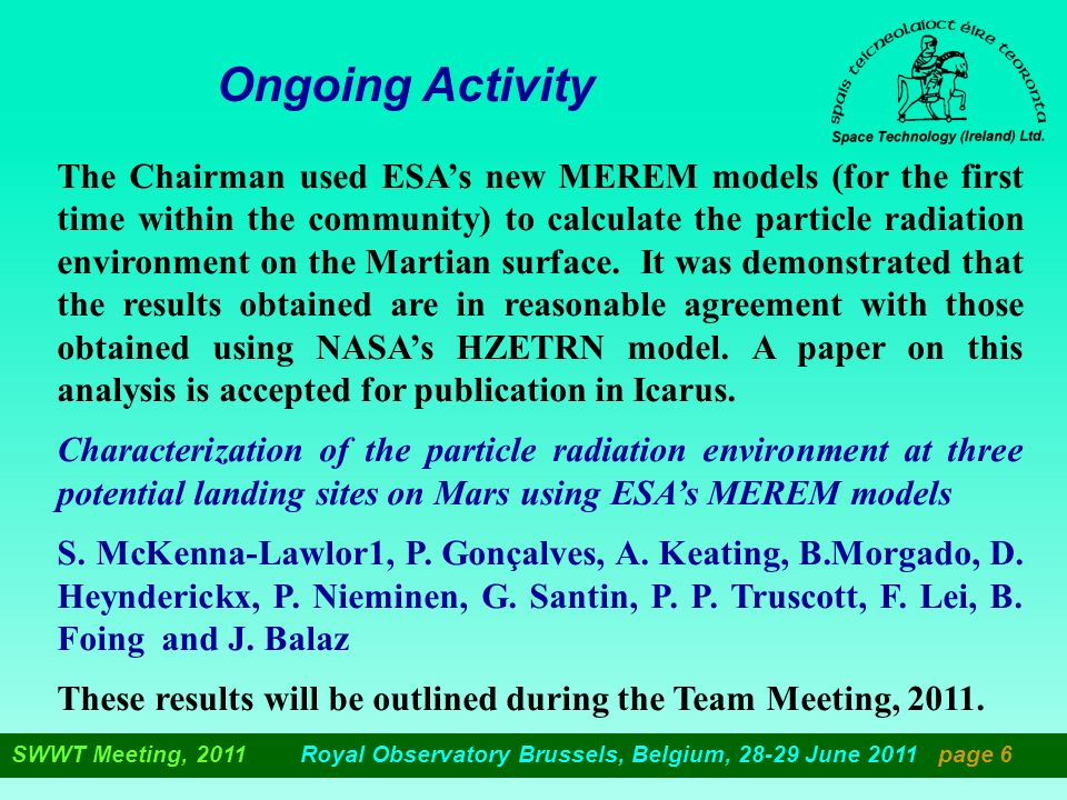 Ongoing Activity The Chairman used ESAs new MEREM models (for the first time within the community) to calculate the particle radiation environment on the Martian surface.
