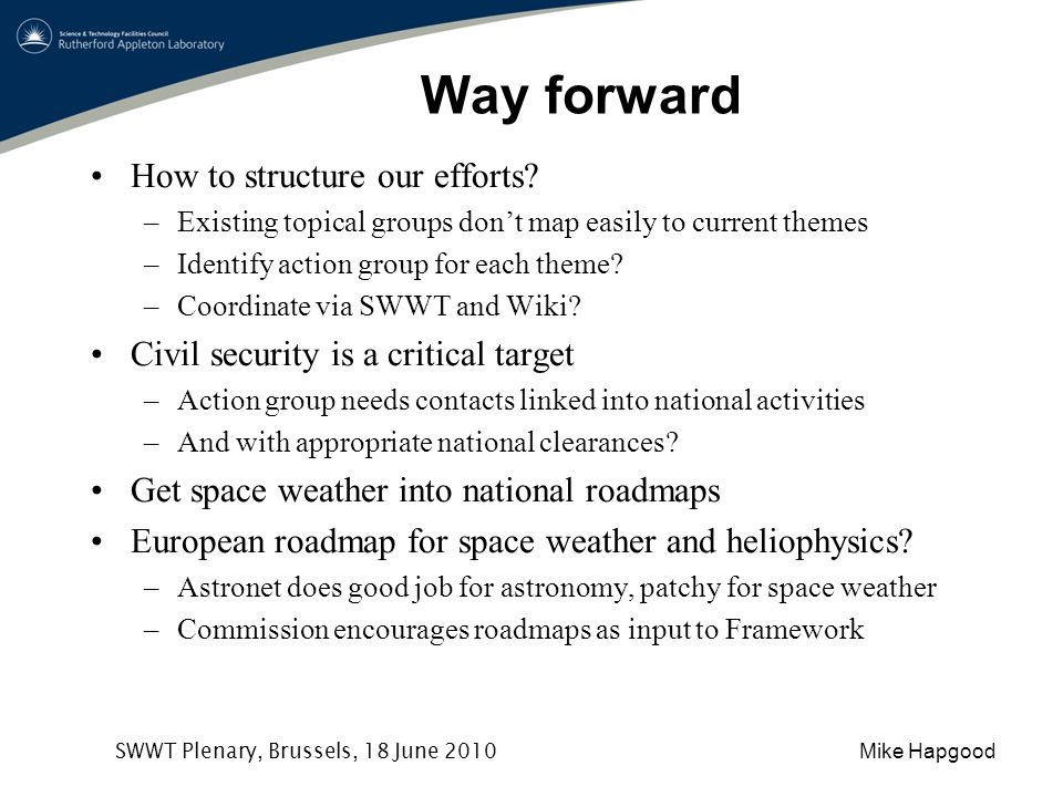 Mike Hapgood SWWT Plenary, Brussels, 18 June 2010 Way forward How to structure our efforts.