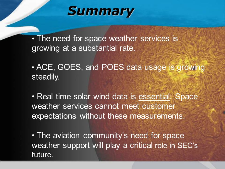 Summary The need for space weather services is growing at a substantial rate.