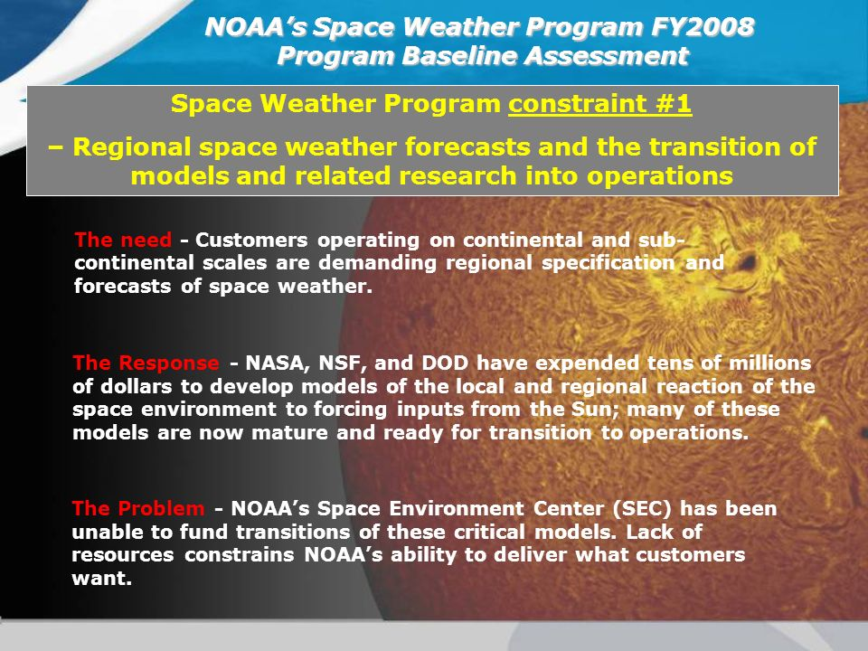 The need - Customers operating on continental and sub- continental scales are demanding regional specification and forecasts of space weather. NOAAs S