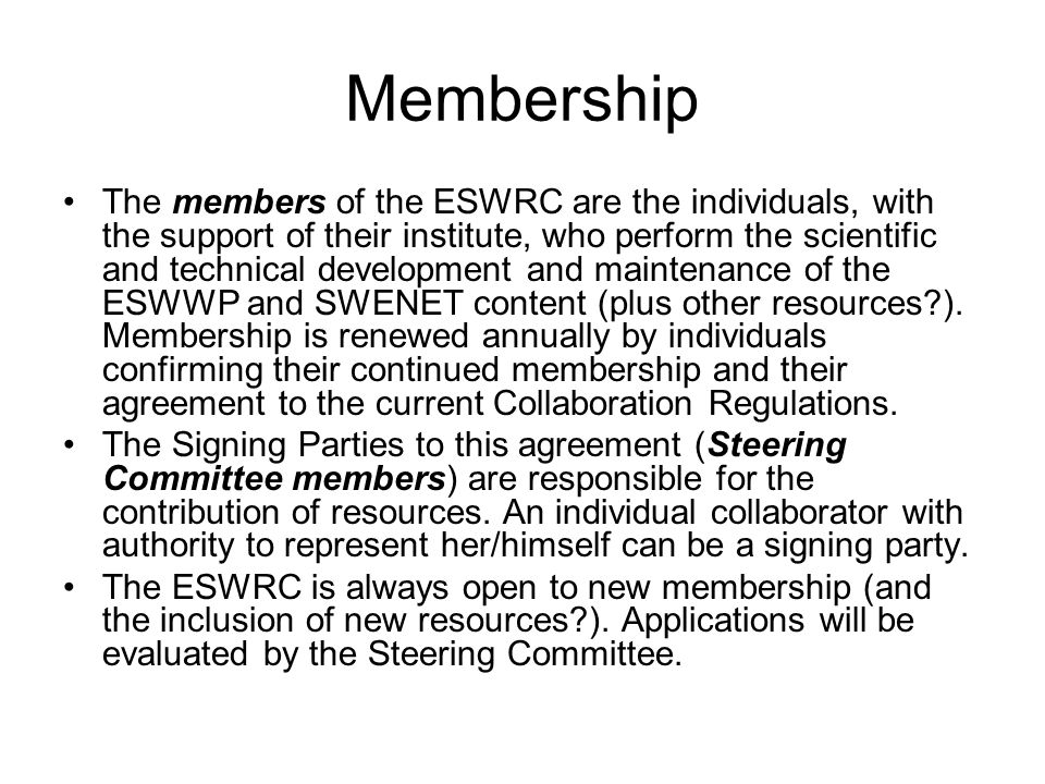 Membership The members of the ESWRC are the individuals, with the support of their institute, who perform the scientific and technical development and maintenance of the ESWWP and SWENET content (plus other resources ).