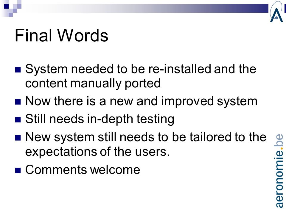 Final Words System needed to be re-installed and the content manually ported Now there is a new and improved system Still needs in-depth testing New s