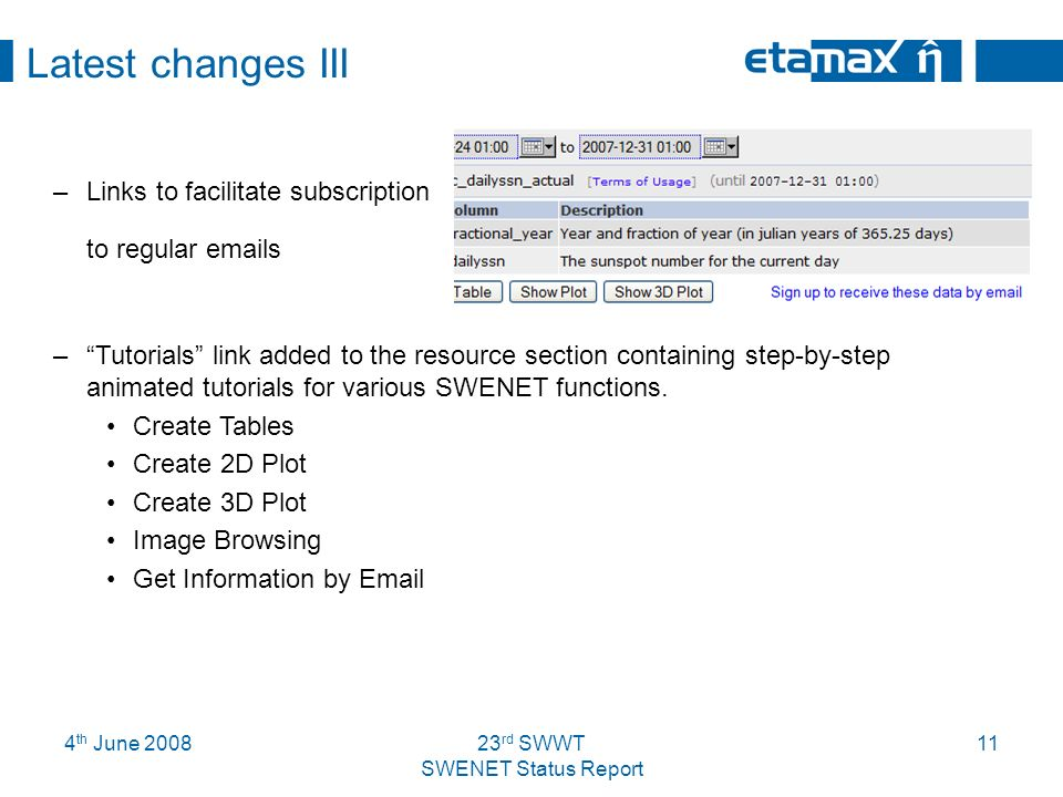 4 th June rd SWWT SWENET Status Report 11 Latest changes III –Links to facilitate subscription to regular  s –Tutorials link added to the resource section containing step-by-step animated tutorials for various SWENET functions.