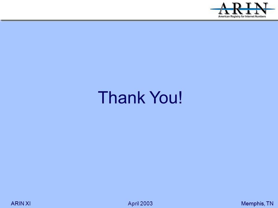 ARIN XIMemphis, TNARIN XIMemphis, TNApril 2003 Thank You!