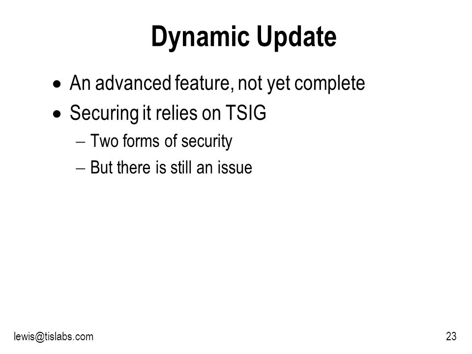 Slide 23 P R O T E C T I N G Y O U R P R I V A C Y Dynamic Update An advanced feature, not yet complete Securing it relies on TSIG Two forms of security But there is still an issue