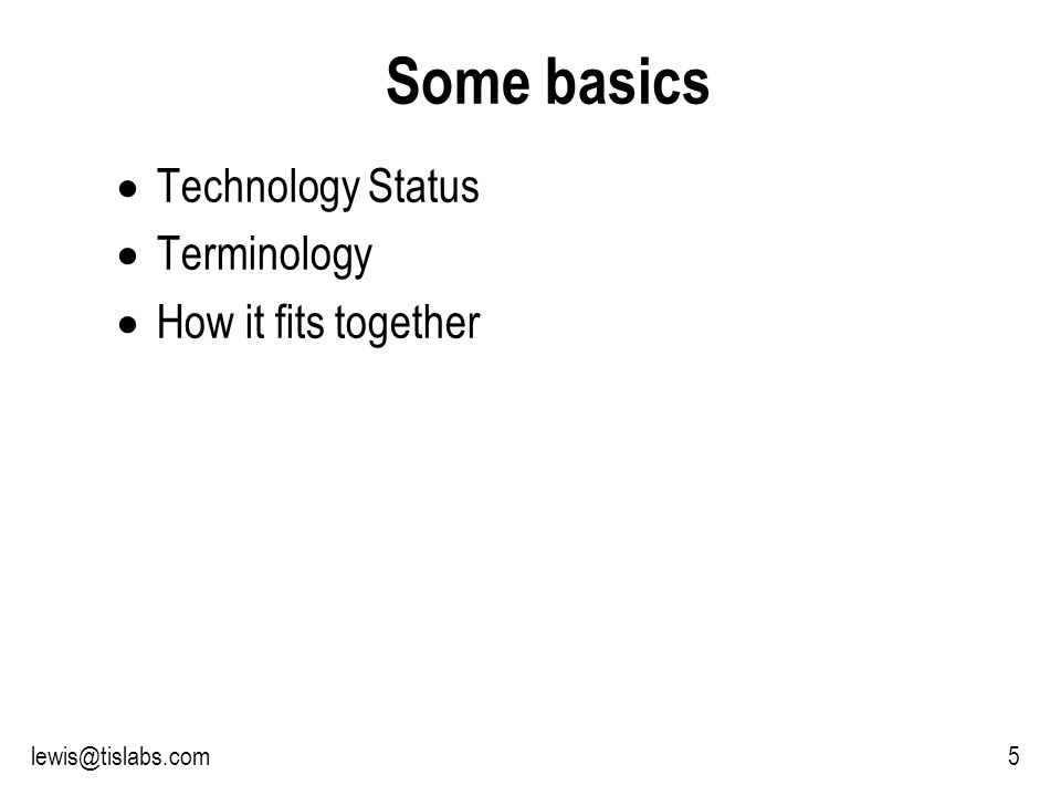 Slide 5 P R O T E C T I N G Y O U R P R I V A C Y 5lewis@tislabs.com Some basics Technology Status Terminology How it fits together