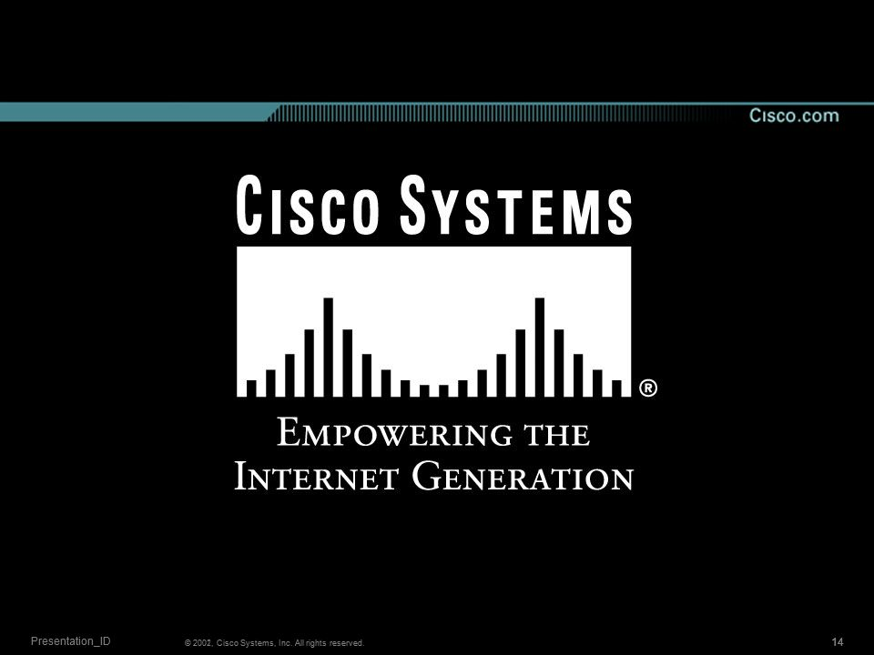 © 2002, Cisco Systems, Inc. All rights reserved. 14 Presentation_ID 14 © 2001, Cisco Systems, Inc. All rights reserved. Presentation_ID
