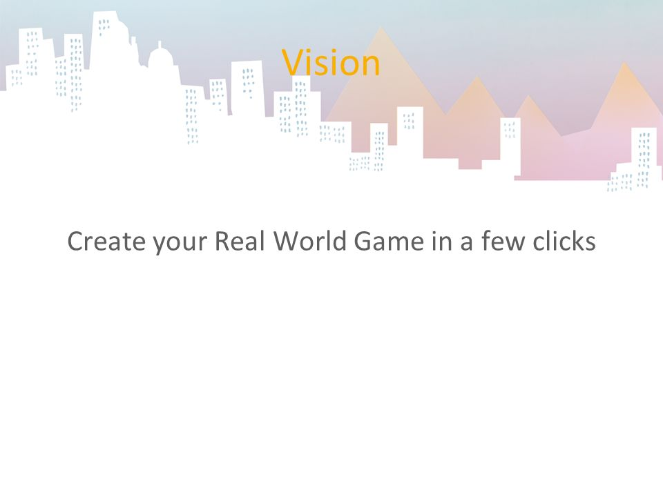 Vision Create your Real World Game in a few clicks