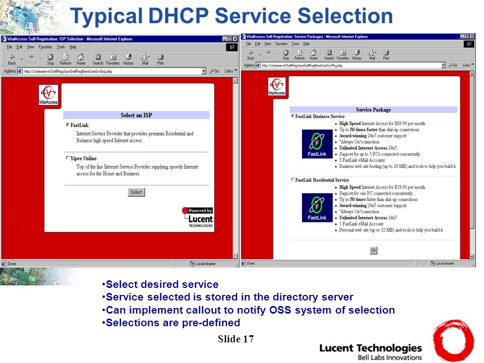 Slide 17 Select desired service Service selected is stored in the directory server Can implement callout to notify OSS system of selection Selections are pre-defined Typical DHCP Service Selection