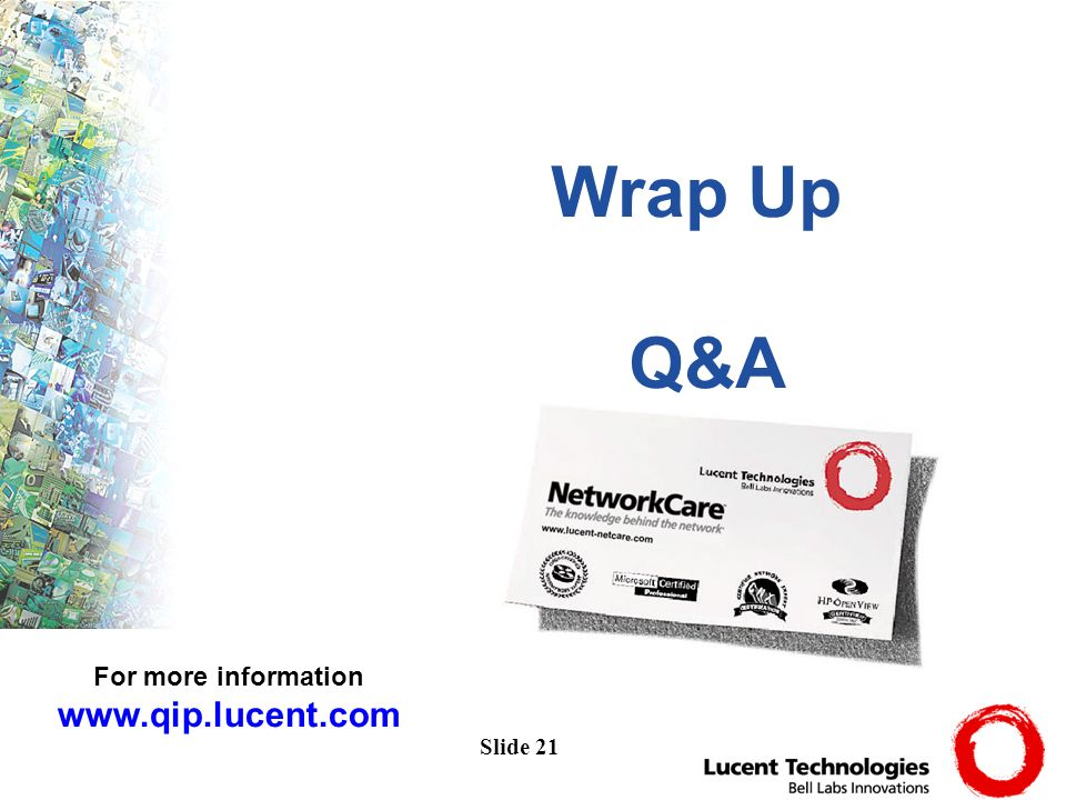 Slide 21 Wrap Up Q&A For more information www.qip.lucent.com