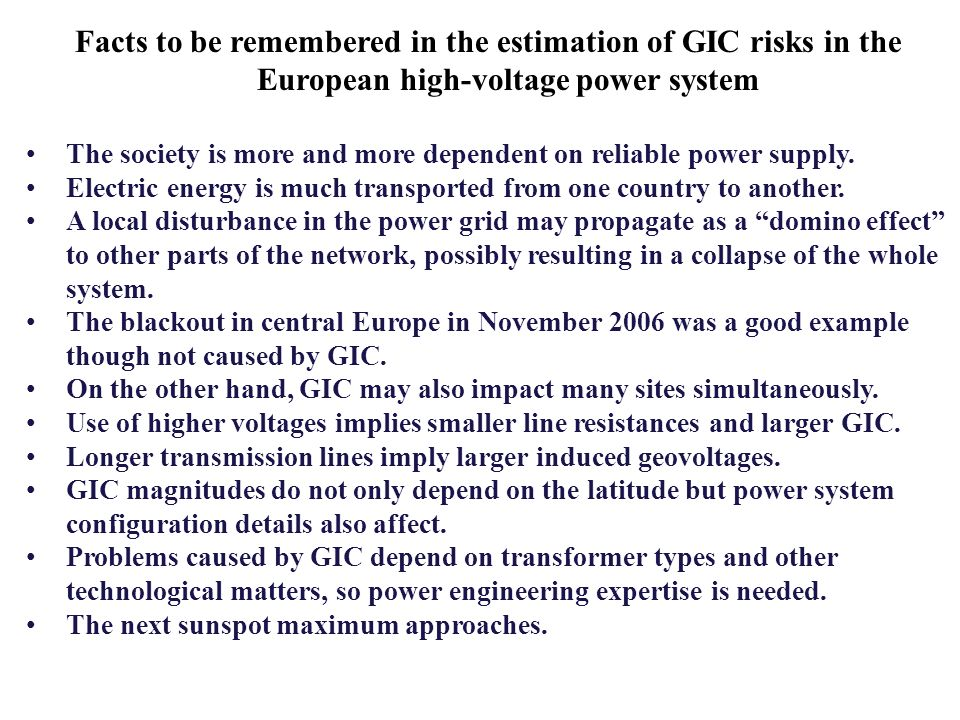 Facts to be remembered in the estimation of GIC risks in the European high-voltage power system The society is more and more dependent on reliable pow