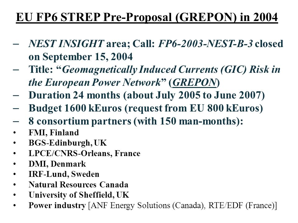 EU FP6 STREP Pre-Proposal (GREPON) in 2004 – NEST INSIGHT area; Call: FP6-2003-NEST-B-3 closed on September 15, 2004 – Title: Geomagnetically Induced