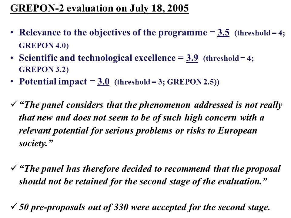 GREPON-2 evaluation on July 18, 2005 Relevance to the objectives of the programme = 3.5 (threshold = 4; GREPON 4.0) Scientific and technological excel