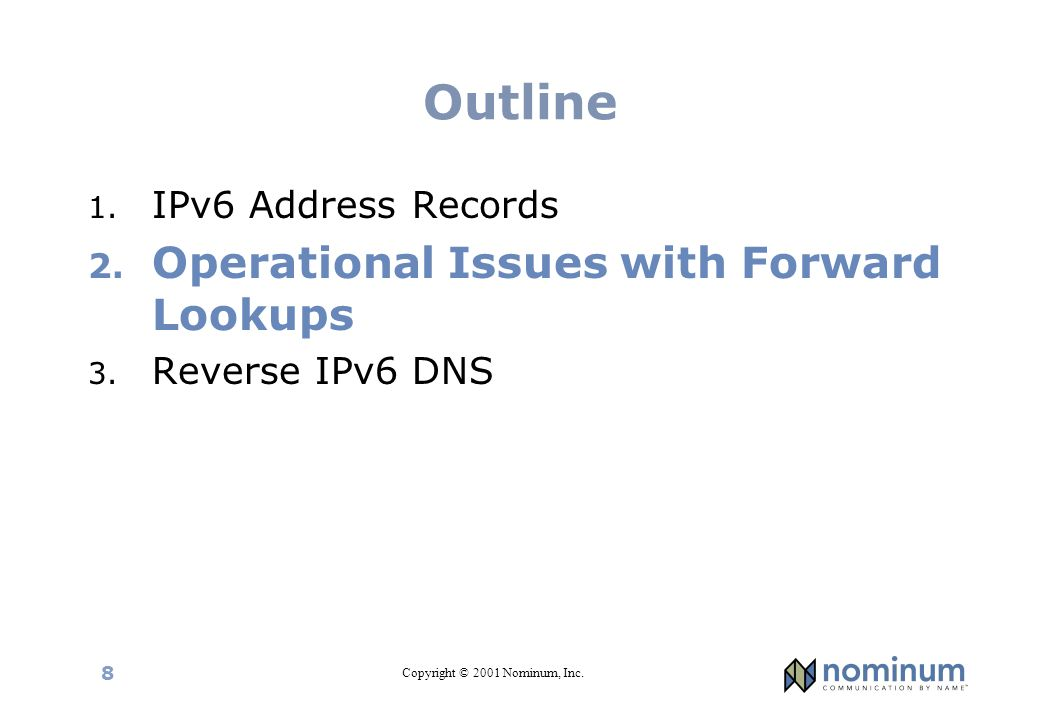 Copyright © 2001 Nominum, Inc. 8 Outline 1. IPv6 Address Records 2. Operational Issues with Forward Lookups 3. Reverse IPv6 DNS