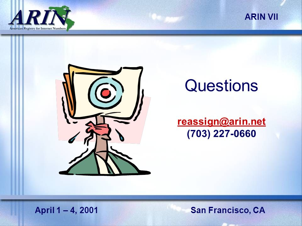 San Francisco, CA ARIN VII April 1 – 4, 2001 Questions (703)