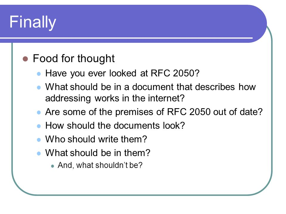 Finally Food for thought Have you ever looked at RFC 2050.