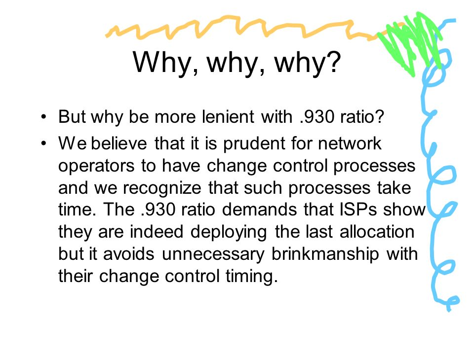 Why, why, why? But why be more lenient with.930 ratio? We believe that it is prudent for network operators to have change control processes and we rec