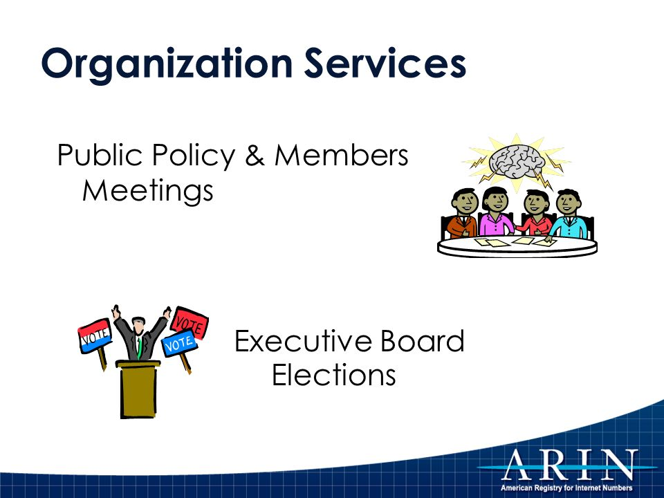 Organization Services Public Policy & Members Meetings Executive Board Elections