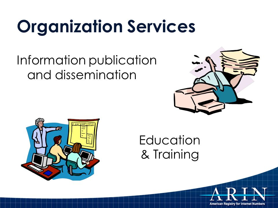 Organization Services Information publication and dissemination Education & Training