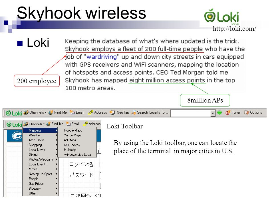 Skyhook wireless Loki 200 employee 8million APs http://loki.com/ Loki Toolbar By using the Loki toolbar, one can locate the place of the terminal in m