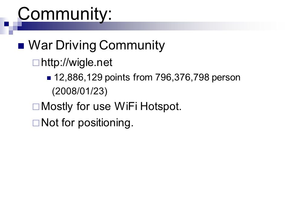 Community: War Driving Community http://wigle.net 12,886,129 points from 796,376,798 person (2008/01/23) Mostly for use WiFi Hotspot. Not for position