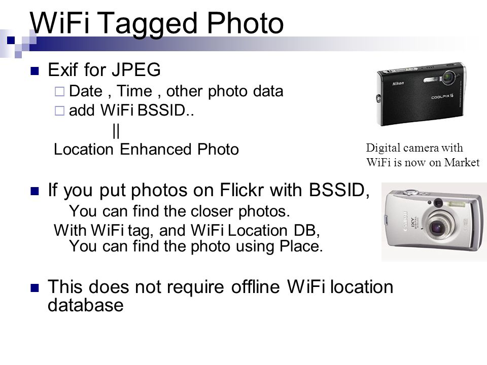 WiFi Tagged Photo Exif for JPEG Date, Time, other photo data add WiFi BSSID.. || Location Enhanced Photo If you put photos on Flickr with BSSID, You c